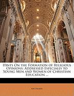 Hints on the Formation of Religious Opinions: Addressed Especially to Young Men and Women of Christian Education ... - Palmer, Ray