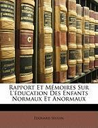 Rapport Et Memoires Sur L'Education Des Enfants Normaux Et Anormaux - Sguin, Douard