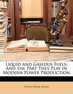 Liquid and Gaseous Fuels: And the Part They Play in Modern Power Production - Lewes, Vivian Byam