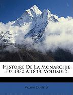 Histoire de La Monarchie de 1830 1848, Volume 2 - Bled, Victor Du
