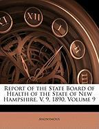Report of the State Board of Health of the State of New Hampshire. V. 9, 1890, Volume 9 - Anonymous