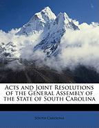 Acts and Joint Resolutions of the General Assembly of the State of South Carolina - Carolina, South