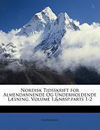 Nordisk Tidsskrift for Almendannende Og Underholdende L]sning, Volume 1, Parts 1-2 - Anonymous