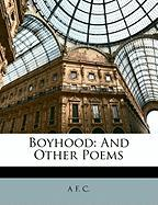 Boyhood: And Other Poems - C, A. F.