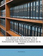 The Spirit of the Psalms, Or, a Compressed Version of Select Portions of the Psalms [Chiefly by H. Auber]. - Anonymous