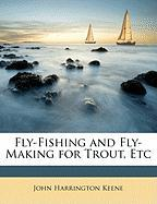 Fly-Fishing and Fly-Making for Trout, Etc - Keene, John Harrington