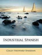 Industrial Spanish - Sparkman, Colley Fredward