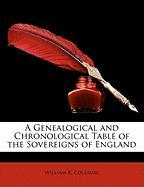 A Genealogical and Chronological Table of the Sovereigns of England - Colladay, William R.