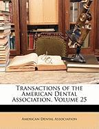 Transactions of the American Dental Association, Volume 25