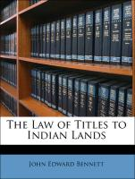 The Law of Titles to Indian Lands - Bennett, John Edward