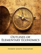 Outlines of Elementary Economics - Davenport, Herbert Joseph