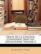 Trait de La Chaleur: Considre Dans Ses Applications, Volume 3 - Pclet, Eugne; Hudelo, A.