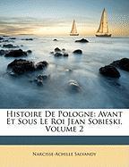 Histoire de Pologne Avant Et Sous Le Roi Jean Sobieski, Volume 2 - Salvandy, Narcisse-Achille