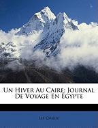Un Hiver Au Caire; Journal de Voyage En Gypte - Childe, Lee