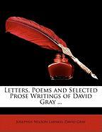 Letters, Poems and Selected Prose Writings of David Gray ... - Larned, Josephus Nelson; Gray, David
