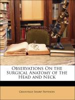 Observations On the Surgical Anatomy of the Head and Neck - Pattison, Granville Sharp; Burns, Allan