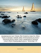 Jahresbericht Ber Die Fortschritte Der Tier-Chemie: Oder Der Physiologischen, Pathologischen Und Immuno-Chemie Und Der Pharmakologie, Volume 19 - Anonymous