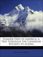 Summer Days in America: A Trip Through the Canadian Rockies to Alaska - Gutteridge, John A.