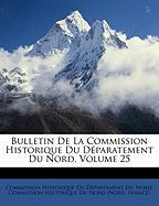 Bulletin de La Commission Historique Du Dparatement Du Nord, Volume 25