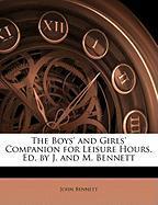 The Boys' and Girls' Companion for Leisure Hours, Ed. by J. and M. Bennett - Bennett, John