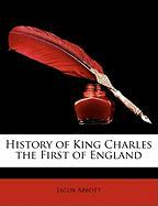 History of King Charles the First of England - Abbott, Jacob
