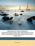 Handbuch Der Inneren Staatsverwaltung Mit Rucksicht Auf Die Umstande Und Begriffe Der Zeit, Volume 1 - Anonymous