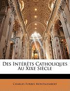Des Intrts Catholiques Au Xixe Siecle - Montalembert, Charles Forbes