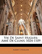 Vie de Saint Hugues: Abb de Cluny, 1024-1109 - L'Huillier, Albert