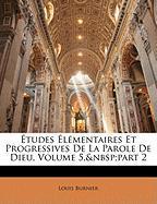 Tudes Lmentaires Et Progressives de La Parole de Dieu, Volume 5, Part 2 - Burnier, Louis