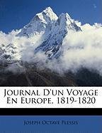Journal D'Un Voyage En Europe, 1819-1820 - Plessis, Joseph Octave