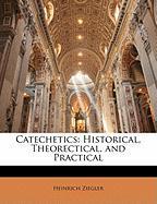 Catechetics: Historical, Theorectical, and Practical - Ziegler, Heinrich