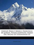 Firenze Dopo I Medici: Francesco Di Lorena, Pietro Leopoldo, Inizio del Regno Di Ferdinando III - Conti, Giuseppe