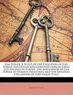 Gas Power: A Study of the Evolution of Gas Power, the Design and Construction of Large Gas Engines in Europe, the Application of - Junge, Franz Erich