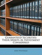 Guaranteed Securities: Their Merits as Investment Considered - Whitehead, John