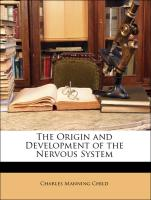 The Origin and Development of the Nervous System - Child, Charles Manning