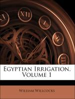 Egyptian Irrigation, Volume 1 - Willcocks, William; James Ireland Craig