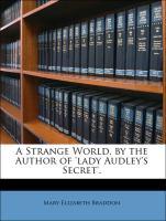 A Strange World, by the Author of 'lady Audley's Secret'. - Braddon, Mary Elizabeth