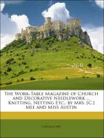 The Work-Table Magazine of Church and Decorative Needlework ... Knitting, Netting Etc., by Mrs. [C.] Mee and Miss Austin - Mee, Cornelia
