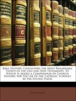 Bible History: Containing the Most Remarkable Events of the Old and New Testaments. to Which Is Added a Compendium of Church History. for the Use of the Catholic Schools in the United States - Gilmour, Richard