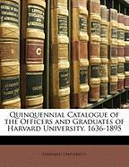 Quinquennial Catalogue of the Officers and Graduates of Harvard University, 1636-1895