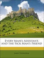 Every Man's Assistant, and the Sick Man's Friend - Stonhouse, James