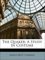 The Quaker: A Study in Costume - Gummere, Amelia Mott