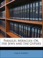 Parallel Miracles: Or, the Jews and the Gypsies - Roberts, Samuel