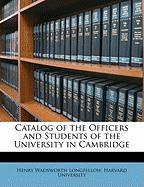 Catalog of the Officers and Students of the University in Cambridge - Longfellow, Henry Wadsworth