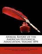Annual Report of the American Historical Association, Volume 1894 - Press, Smithsonian Institution