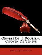 Uvres de J.J. Rousseau Citoyen de Genve - Rousseau, Jean Jacques