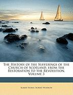The History of the Sufferings of the Church of Scotland, from the Restoration to the Revolution, Volume 3 - Burns, Robert; Wodrow, Robert