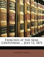 Exercises at the Semi-Centennial ... July 12, 1871