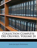 Collection Complte Des Oeuvres, Volume 24 - Rousseau, Jean Jacques