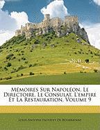 Mmoires Sur Napolon, Le Directoire, Le Consulat, L'Empire Et La Restauration, Volume 9 - De Bourrienne, Louis Antonine Fauve
